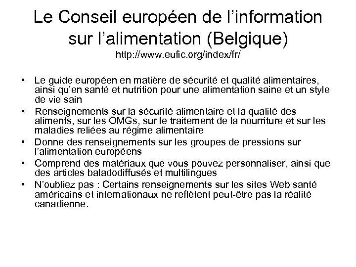 Le Conseil européen de l'information sur l'alimentation (Belgique) http: //www. eufic. org/index/fr/ • Le