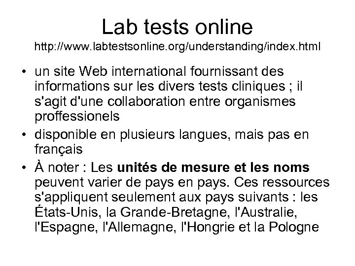 Lab tests online http: //www. labtestsonline. org/understanding/index. html • un site Web international fournissant