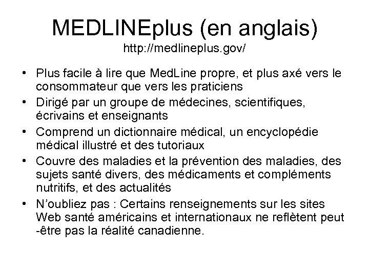 MEDLINEplus (en anglais) http: //medlineplus. gov/ • Plus facile à lire que Med. Line