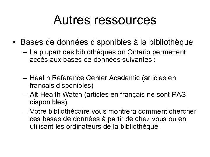 Autres ressources • Bases de données disponibles à la bibliothèque – La plupart des