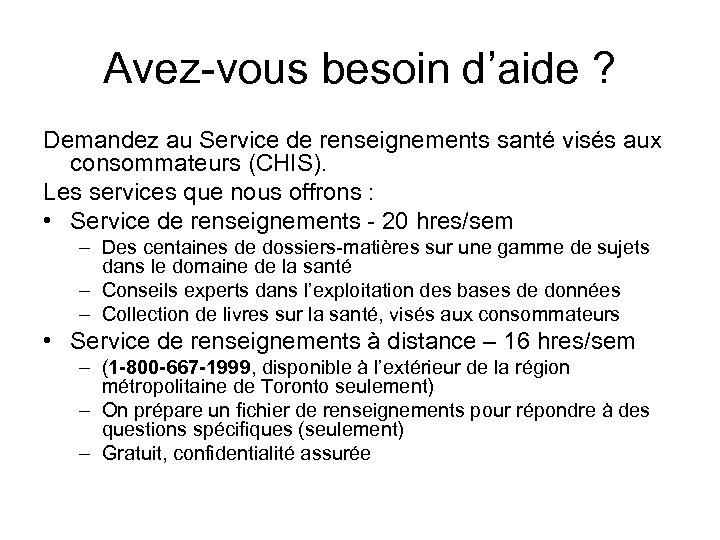 Avez-vous besoin d'aide ? Demandez au Service de renseignements santé visés aux consommateurs (CHIS).