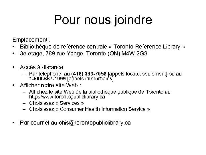 Pour nous joindre Emplacement : • Bibliothèque de référence centrale « Toronto Reference Library