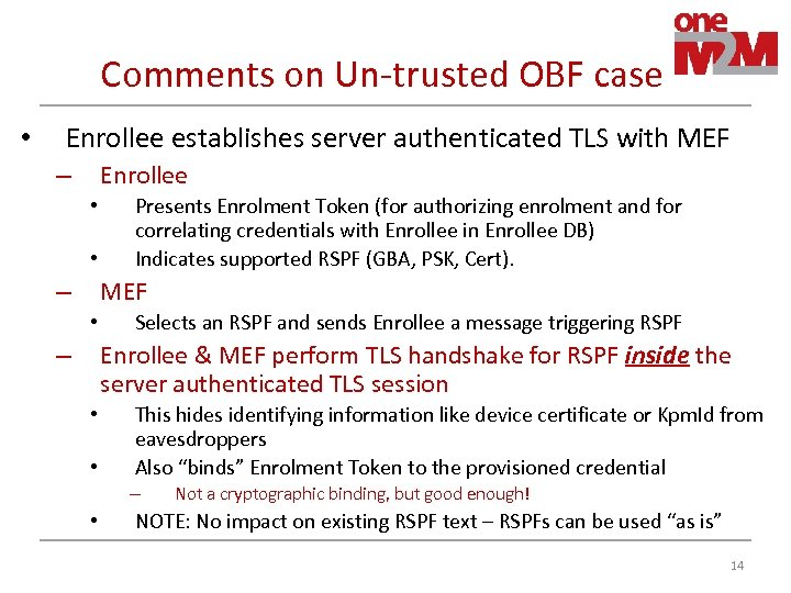 Comments on Un-trusted OBF case • Enrollee establishes server authenticated TLS with MEF Enrollee