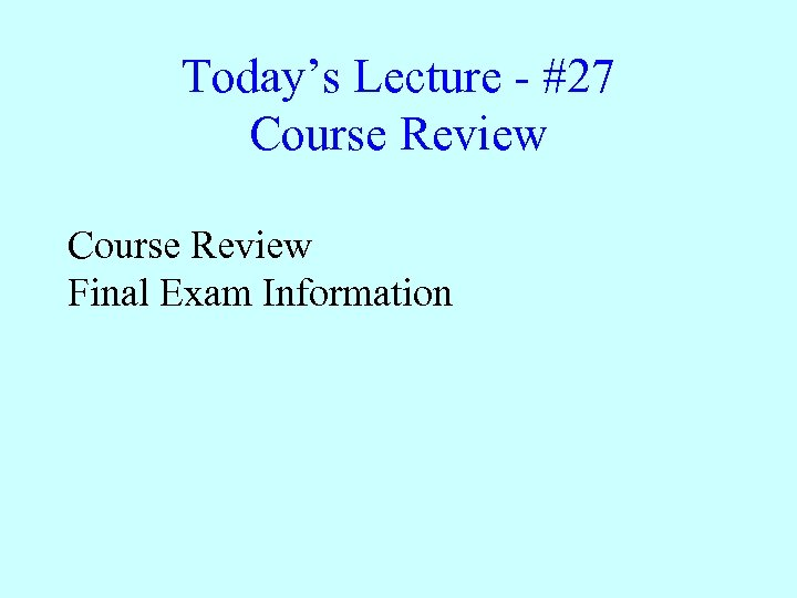 Today's Lecture - #27 Course Review Final Exam Information