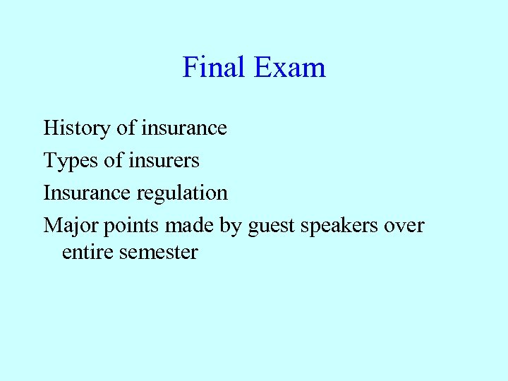 Final Exam History of insurance Types of insurers Insurance regulation Major points made by