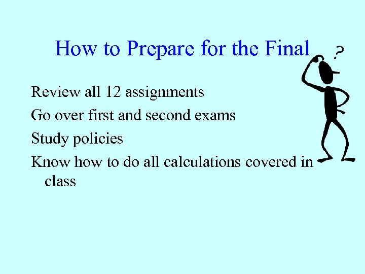 How to Prepare for the Final Review all 12 assignments Go over first and