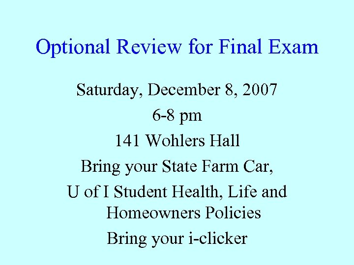 Optional Review for Final Exam Saturday, December 8, 2007 6 -8 pm 141 Wohlers