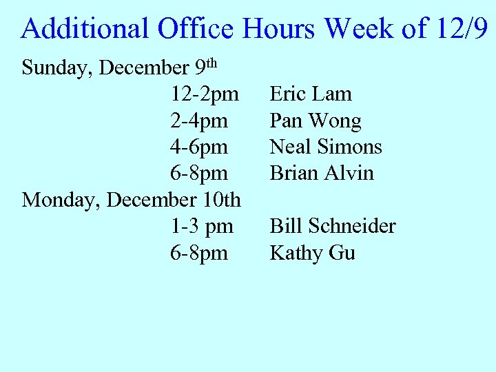 Additional Office Hours Week of 12/9 Sunday, December 9 th 12 -2 pm 2