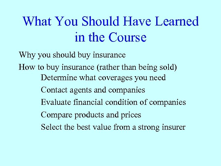 What You Should Have Learned in the Course Why you should buy insurance How