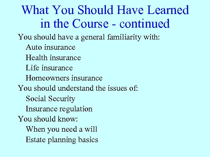What You Should Have Learned in the Course - continued You should have a