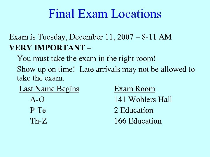 Final Exam Locations Exam is Tuesday, December 11, 2007 – 8 -11 AM VERY