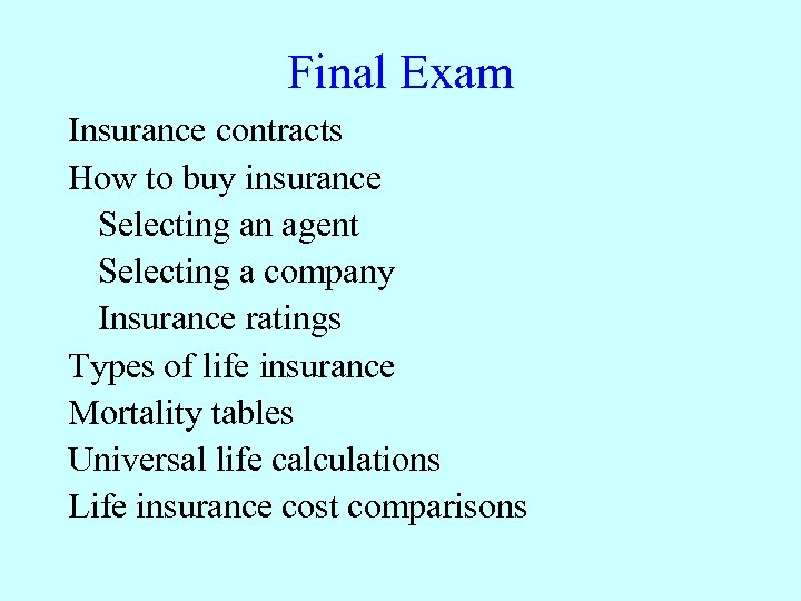 Final Exam Insurance contracts How to buy insurance Selecting an agent Selecting a company