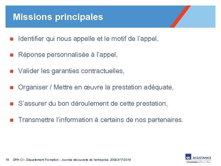 Missions principales n n Réponse personnalisée à l'appel, n Valider les garanties contractuelles, n