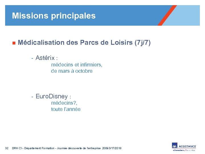 Missions principales n Médicalisation des Parcs de Loisirs (7 j/7) - Astérix : médecins