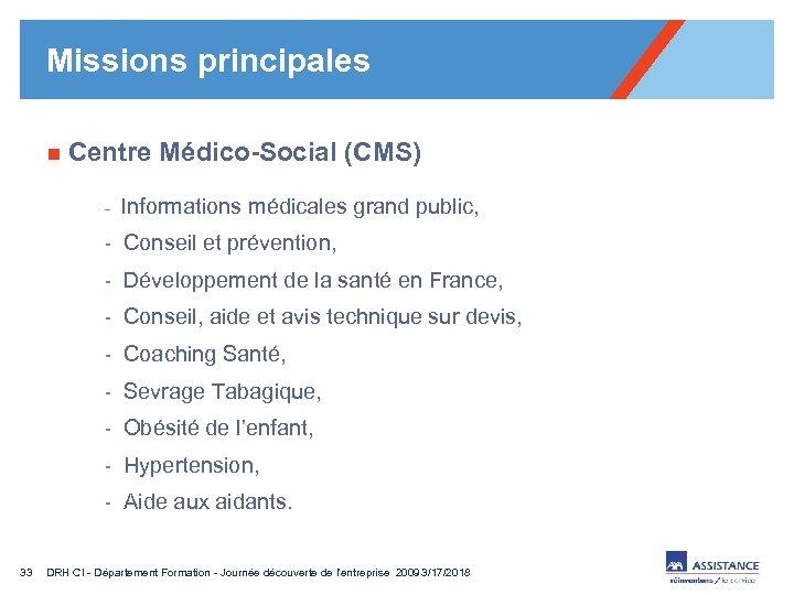 Missions principales n Centre Médico-Social (CMS) - Informations médicales grand public, - Conseil et