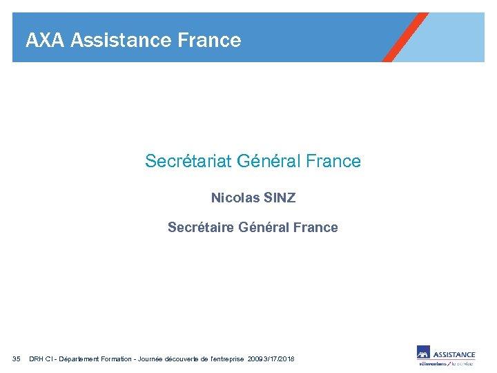 AXA Assistance France Secrétariat Général France Nicolas SINZ Secrétaire Général France 35 DRH CI