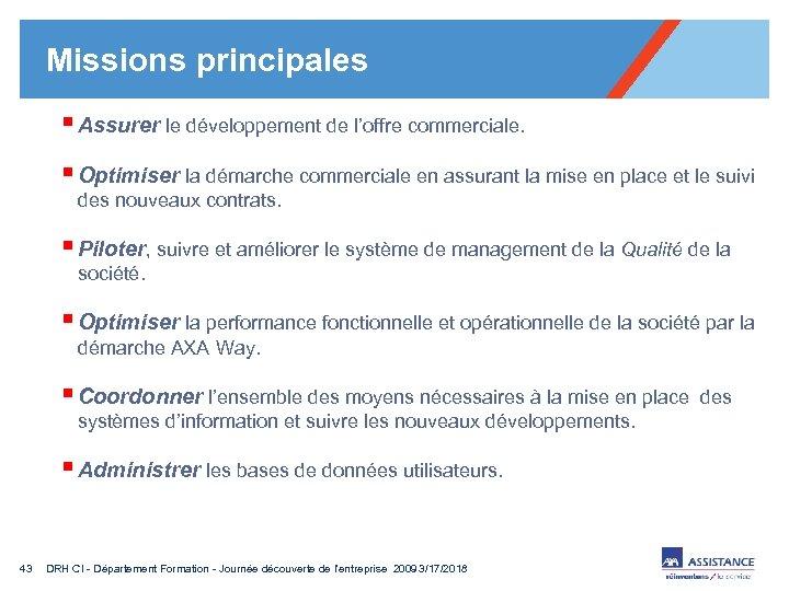 Missions principales § Assurer le développement de l'offre commerciale. § Optimiser la démarche commerciale