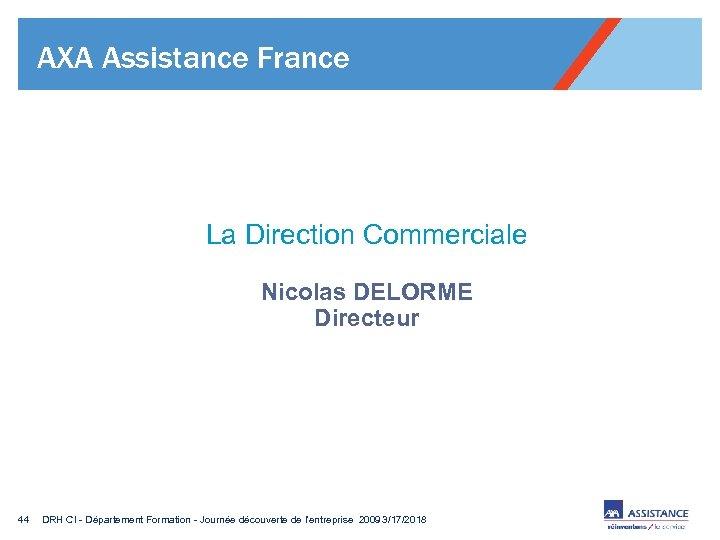 AXA Assistance France La Direction Commerciale Nicolas DELORME Directeur 44 DRH CI - Département
