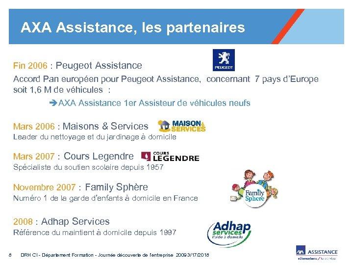 AXA Assistance, les partenaires Fin 2006 : Peugeot Assistance Accord Pan européen pour