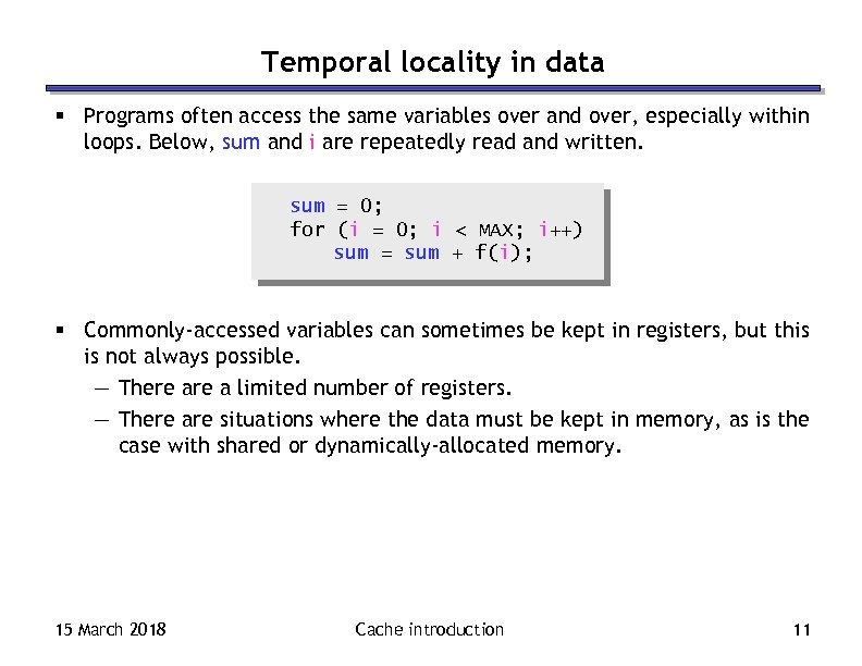 Temporal locality in data § Programs often access the same variables over and over,