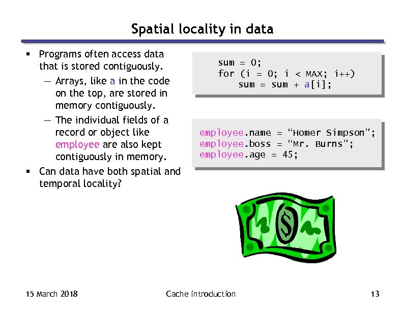 Spatial locality in data § Programs often access data that is stored contiguously. —