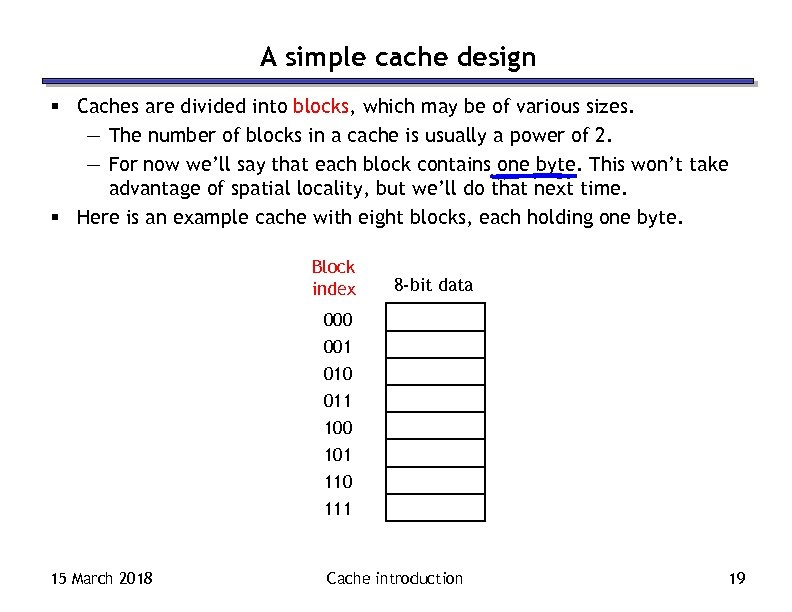 A simple cache design § Caches are divided into blocks, which may be of