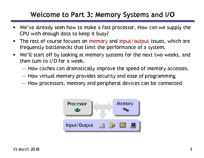 Welcome to Part 3: Memory Systems and I/O § We've already seen how to