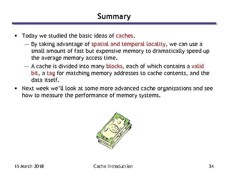 Summary § Today we studied the basic ideas of caches. — By taking advantage