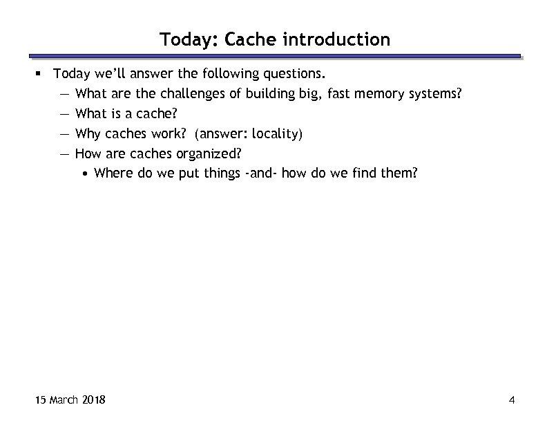 Today: Cache introduction § Today we'll answer the following questions. — What are the