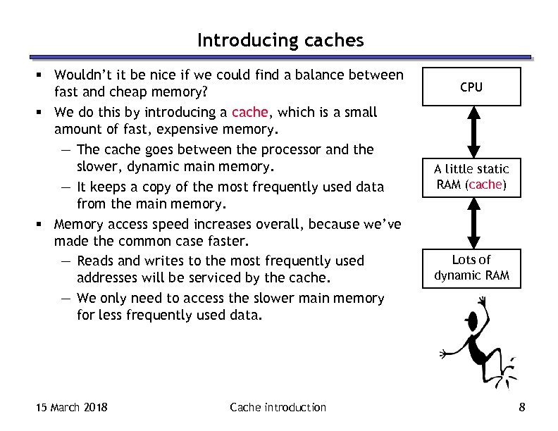 Introducing caches § Wouldn't it be nice if we could find a balance between