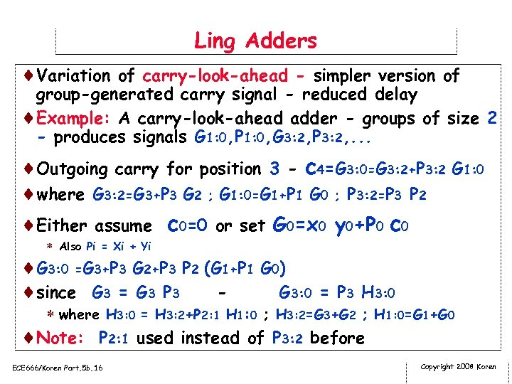 Ling Adders ¨Variation of carry-look-ahead - simpler version of group-generated carry signal - reduced