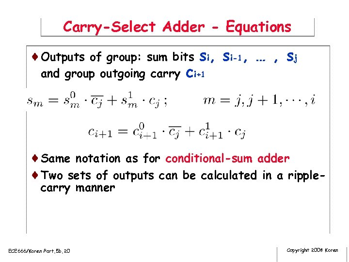 Carry-Select Adder - Equations ¨Outputs of group: sum bits si, si-1, … , sj