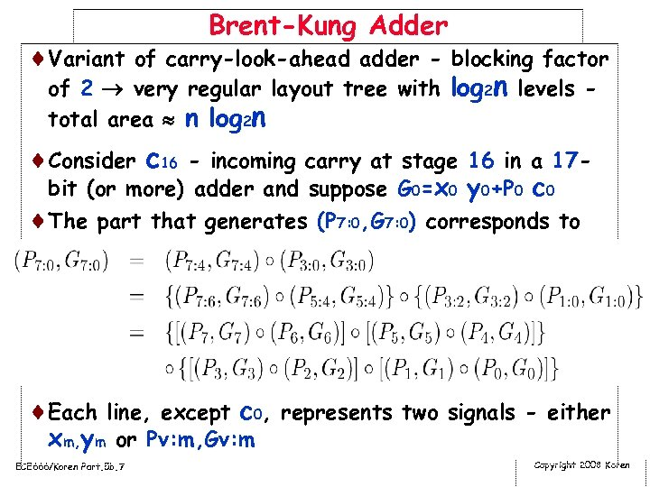 Brent-Kung Adder ¨Variant of carry-look-ahead adder - blocking factor of 2 very regular layout