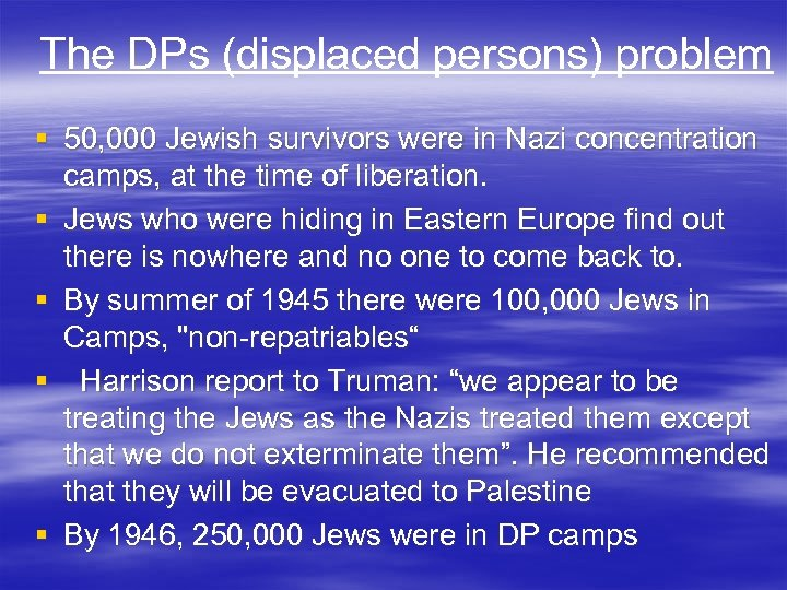 The DPs (displaced persons) problem § 50, 000 Jewish survivors were in Nazi concentration
