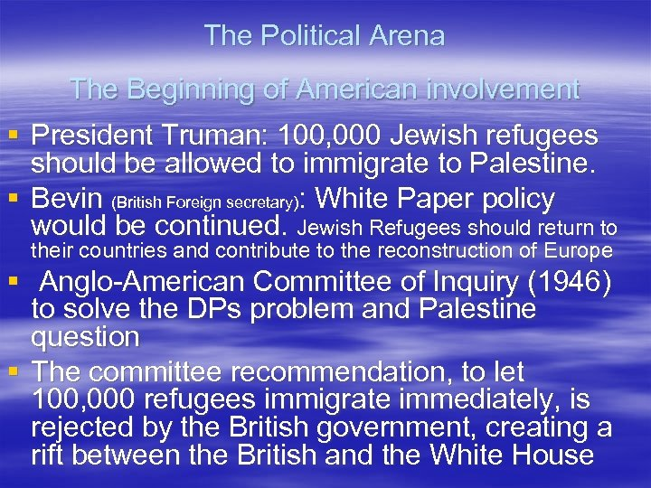 The Political Arena The Beginning of American involvement § President Truman: 100, 000 Jewish
