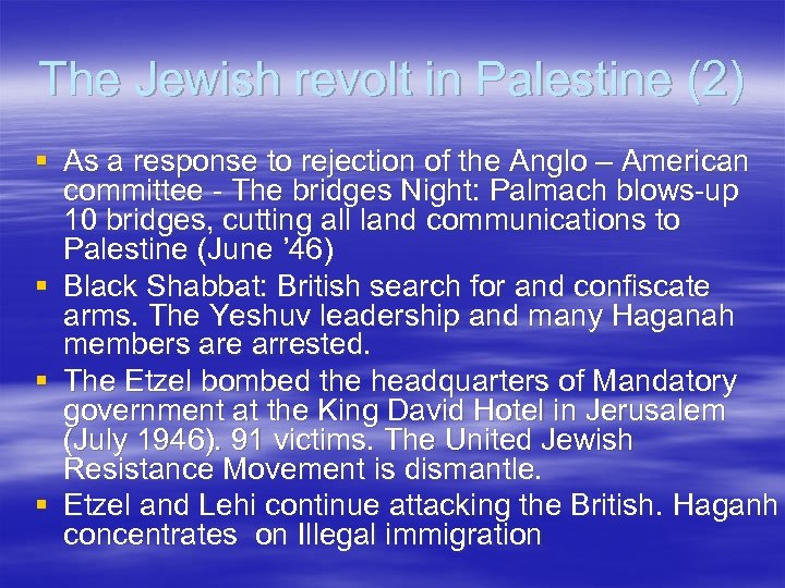The Jewish revolt in Palestine (2) § As a response to rejection of the