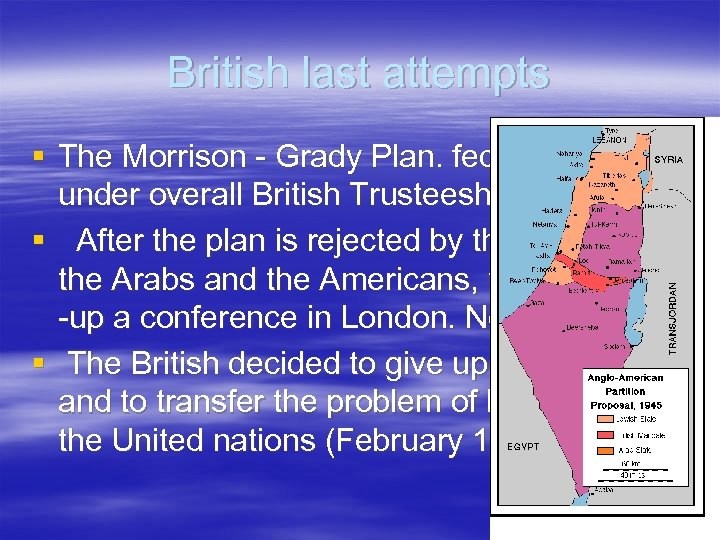 British last attempts § The Morrison - Grady Plan. federalization under overall British Trusteeship