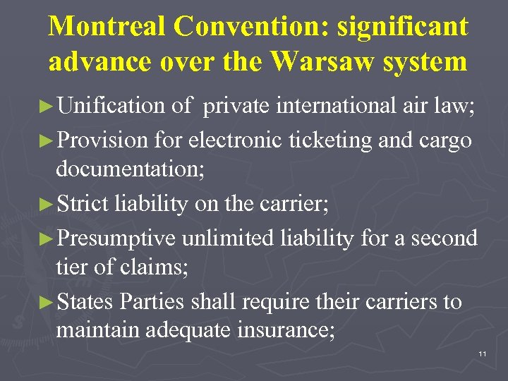 Montreal Convention: significant advance over the Warsaw system ►Unification of private international air law;
