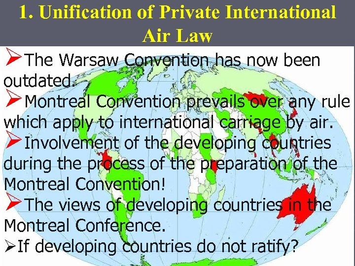 1. Unification of Private International Air Law ØThe Warsaw Convention has now been outdated.
