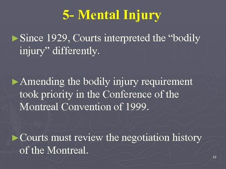 """5 - Mental Injury ►Since 1929, Courts interpreted the """"bodily injury"""" differently. ►Amending the"""