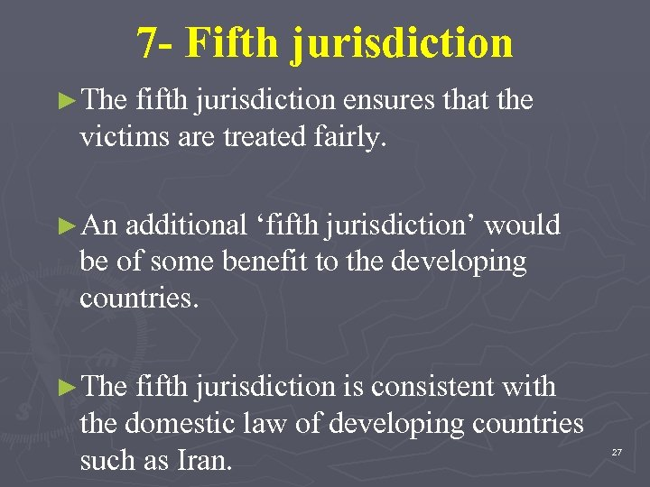 7 - Fifth jurisdiction ►The fifth jurisdiction ensures that the victims are treated fairly.