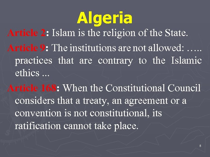 Algeria Article 2: Islam is the religion of the State. Article 9: The institutions