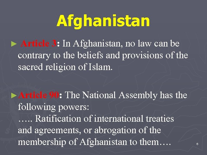Afghanistan ► Article 3: In Afghanistan, no law can be contrary to the beliefs