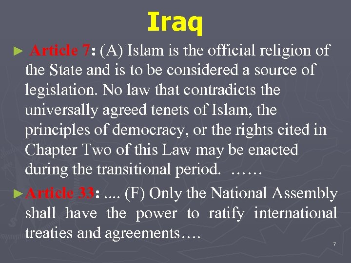 Iraq ► Article 7: (A) Islam is the official religion of the State and