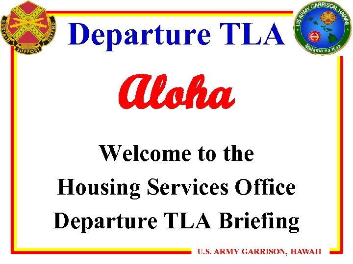 Departure TLA Aloha Welcome to the Housing Services Office Departure TLA Briefing