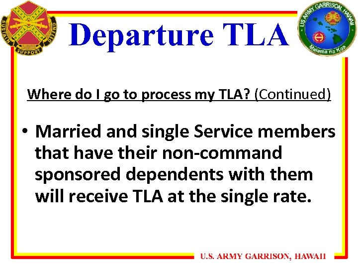 Departure TLA Where do I go to process my TLA? (Continued) • Married and