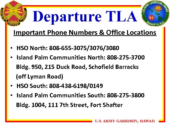 Departure TLA Important Phone Numbers & Office Locations • HSO North: 808 -655 -3075/3076/3080