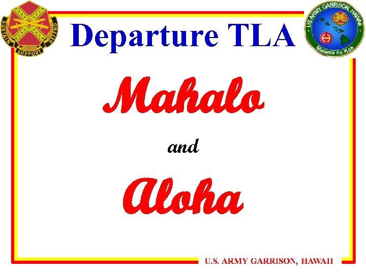 Departure TLA Mahalo and Aloha