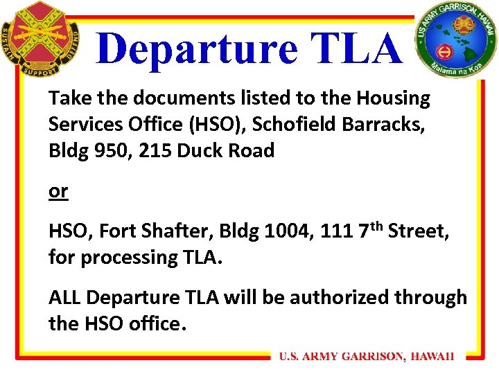 Departure TLA Take the documents listed to the Housing Services Office (HSO), Schofield Barracks,