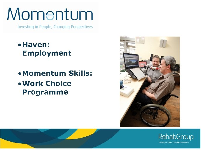 • Haven: Employment • Momentum Skills: • Work Choice Programme